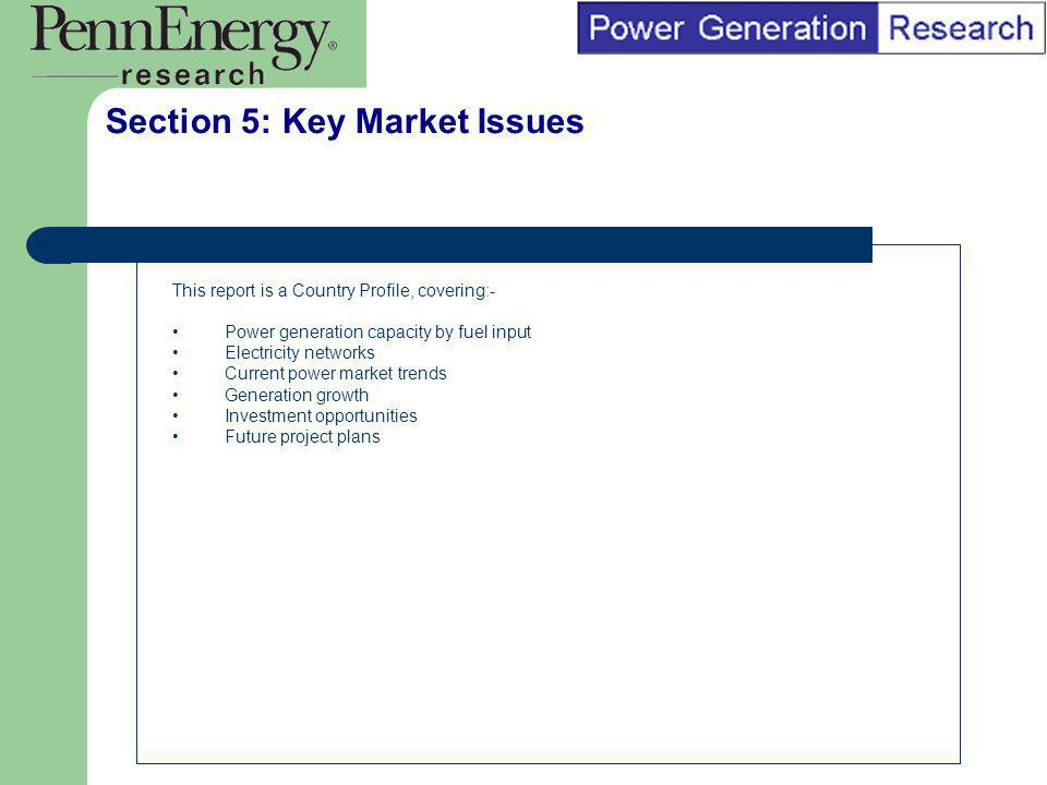 BI Marketing Analyst input into report marketing Section 5: Key Market Issues This report is a Country Profile, covering:- Power generation capacity b