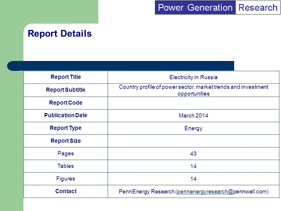 BI Marketing Analyst input into report marketing Section 1: Front Page Lead Graphic and Quote Figure 2.2 Russia, installed capacity by type (MW), 2012 A broad breakdown of installed capacity by type is presented in Table 3.