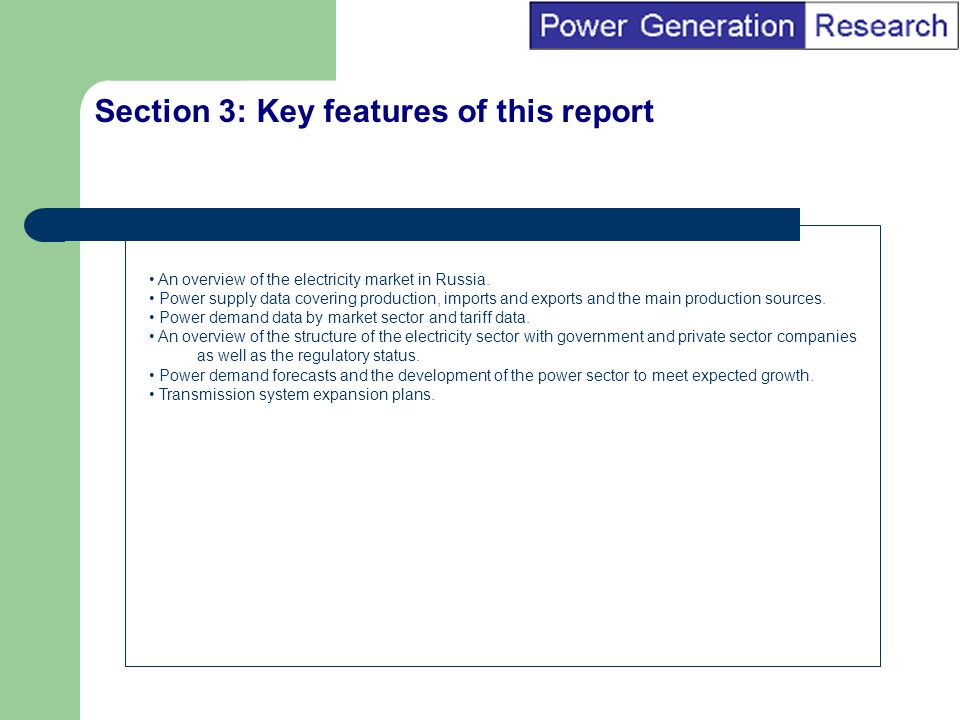 BI Marketing Analyst input into report marketing Section 3: Key features of this report An overview of the electricity market in Russia.
