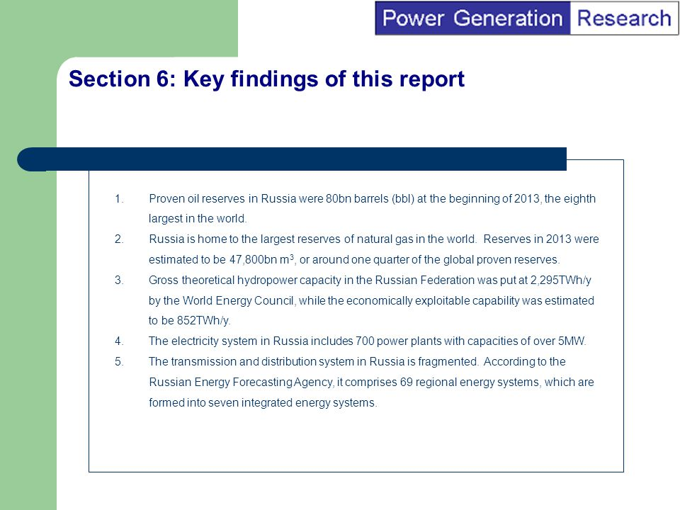 BI Marketing Analyst input into report marketing Section 6: Key findings of this report 1.Proven oil reserves in Russia were 80bn barrels (bbl) at the