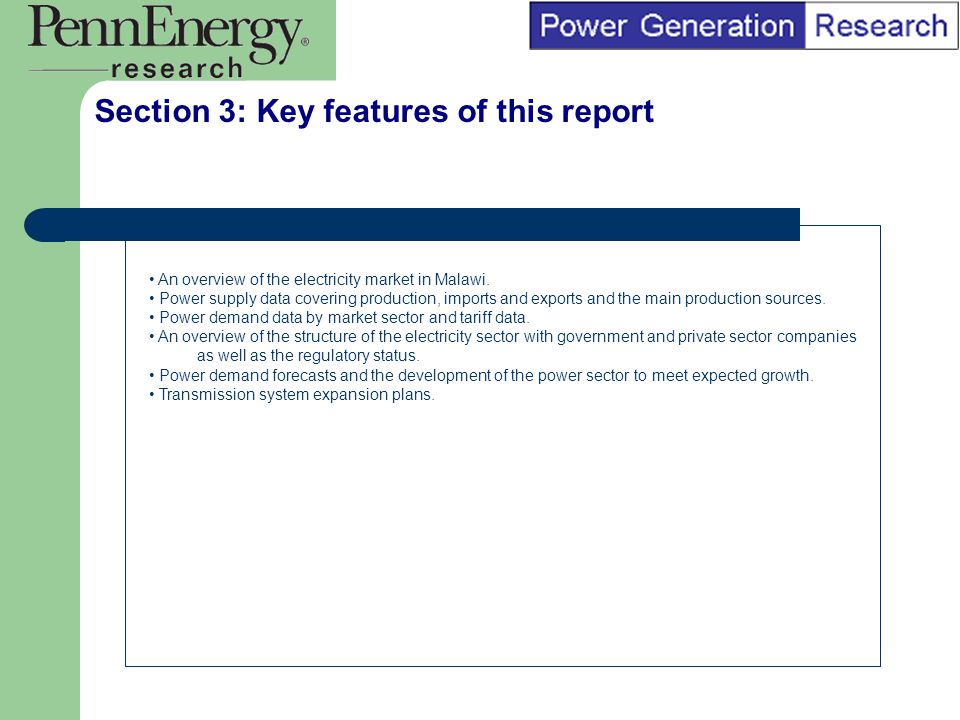 BI Marketing Analyst input into report marketing Section 3: Key features of this report An overview of the electricity market in Malawi.