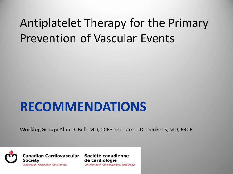 Antiplatelet Therapy for the Primary Prevention of Vascular Events RECOMMENDATIONS Working Group: Alan D.