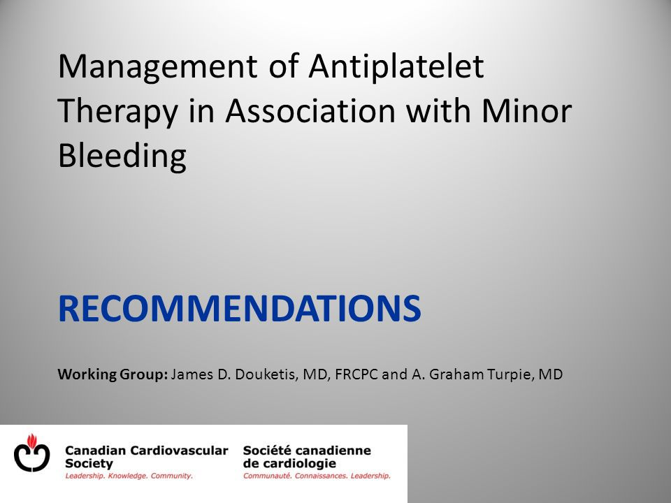 Management of Antiplatelet Therapy in Association with Minor Bleeding RECOMMENDATIONS Working Group: James D.