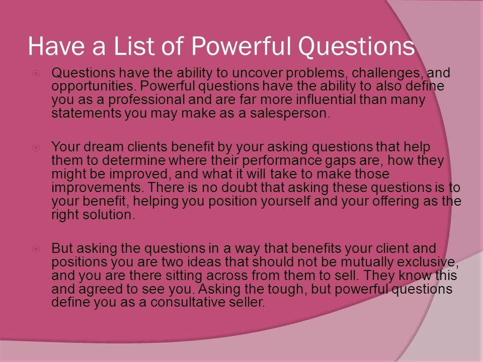  After you have laid out your plan, ask your dream client if there is anything that they would like to add to it. It is important that you ask if the