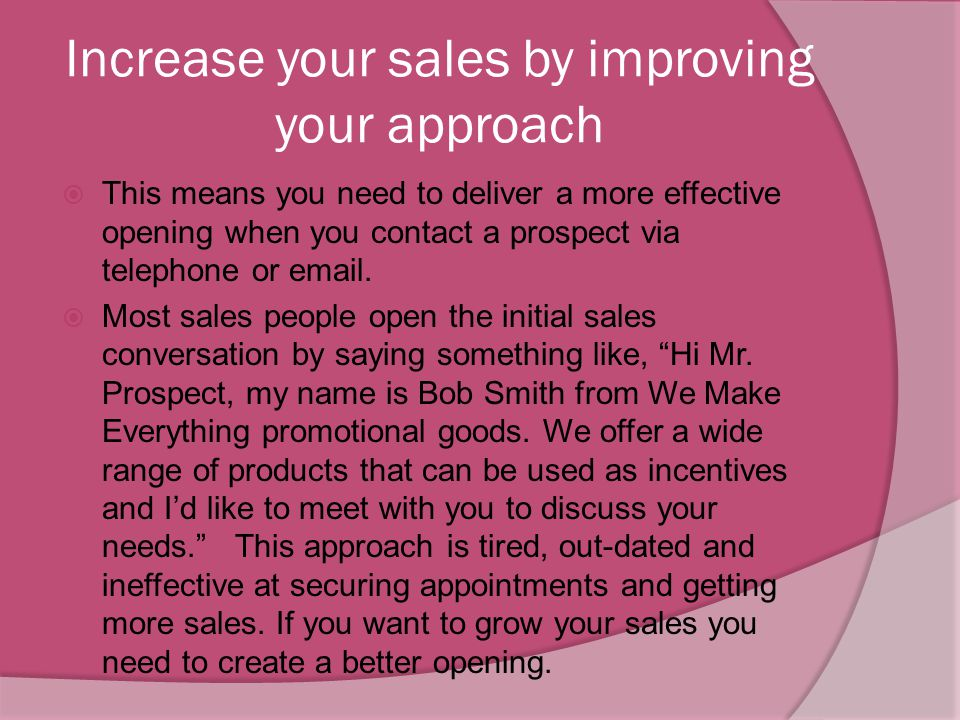 Secrets to Making More Sales  Increase your sales by improving your prospecting efforts. Many sales people don't prospect as effectively or frequentl