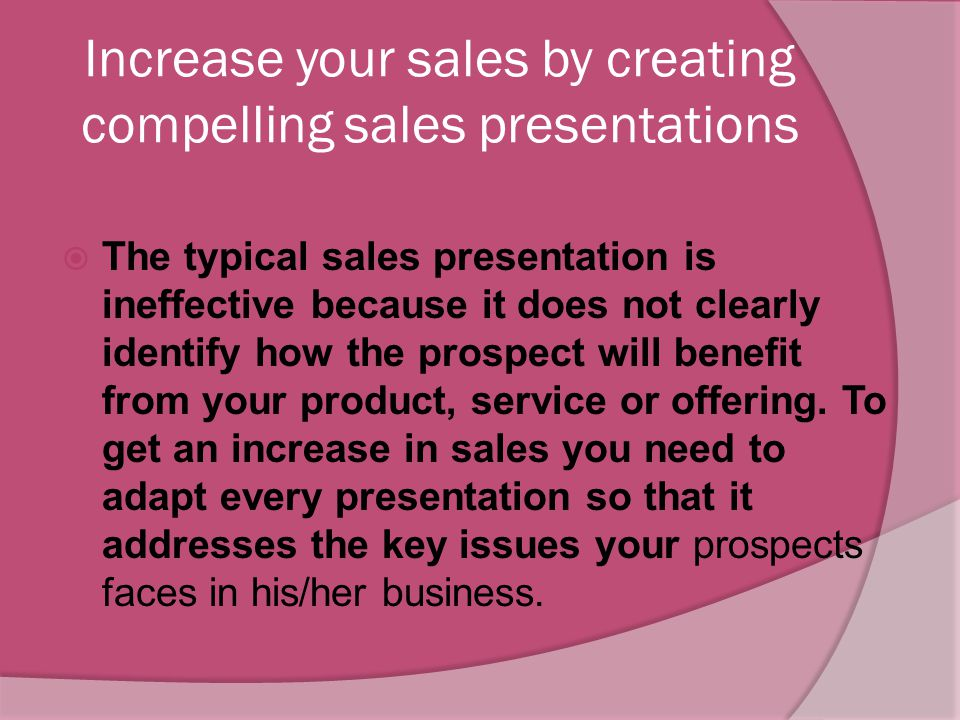 Increase your sales by asking tough, penetrating questions  The majority of sales people ask weak, feeble sales questions and prevents them from incr