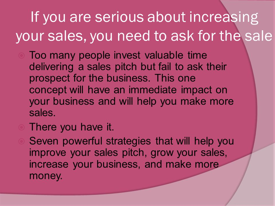 Increase your sales by keeping the sales conversation moving forward  This means gaining agreement at various points in the sales interaction includi