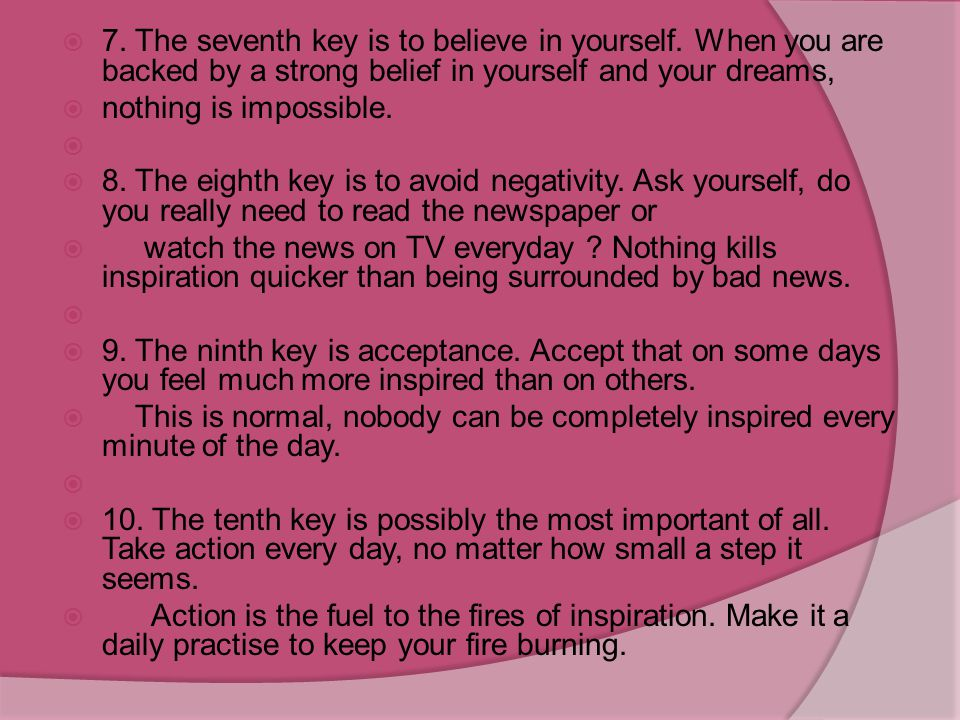  2.The second key is love. When you are actively pouring love into what you are doing, this will guarantee that you are opening yourself to experienc