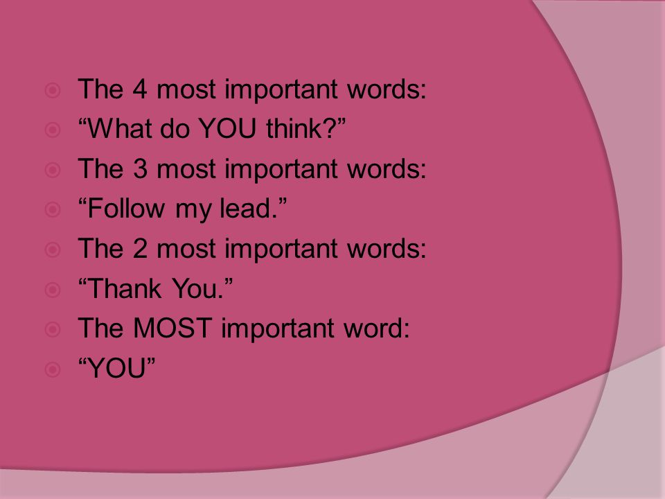 """The 10 most important words  """"What can I do to help you be more successful?""""  The 9 most important words:  """"I need you to do this, and here's why…"""""""