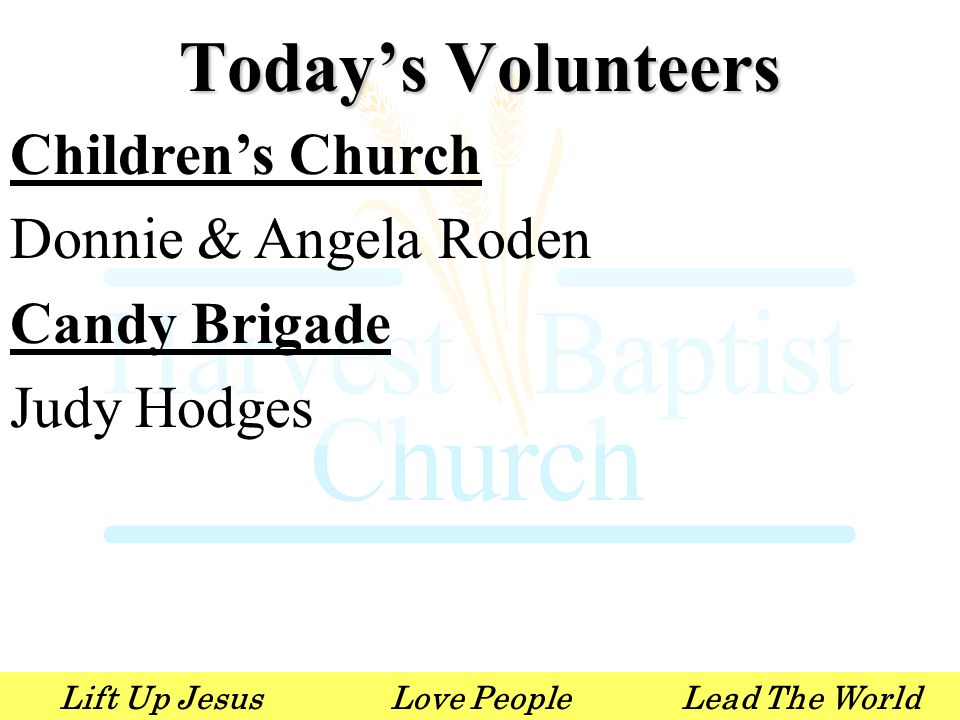 Lift Up JesusLove PeopleLead The World Children's Church Donnie & Angela Roden Candy Brigade Judy Hodges Today's Volunteers