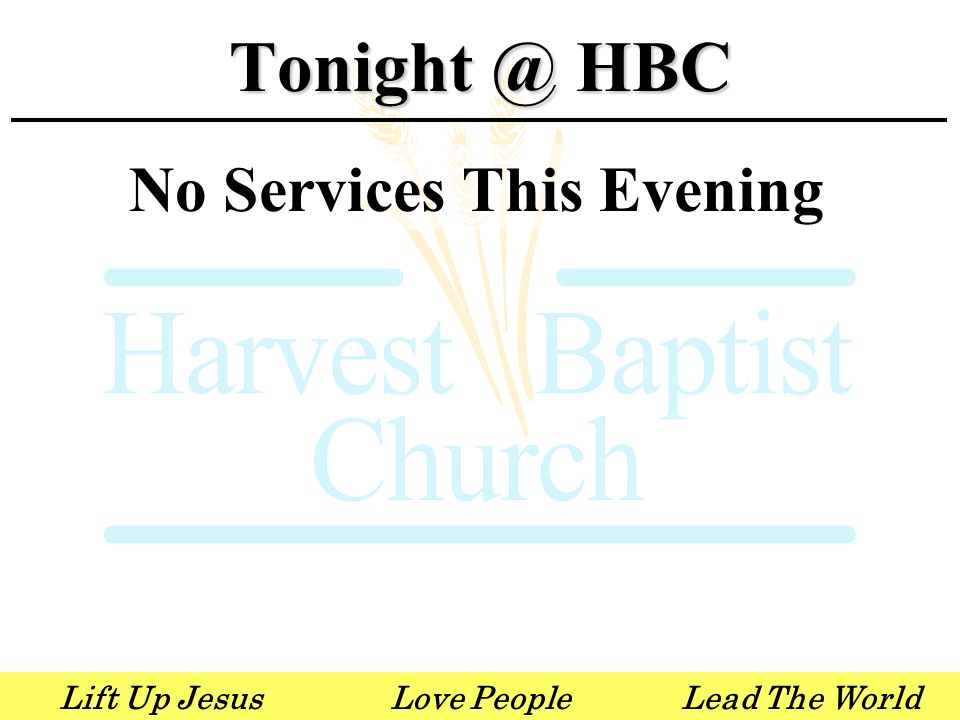 Lift Up JesusLove PeopleLead The World No Services This Evening Tonight @ HBC