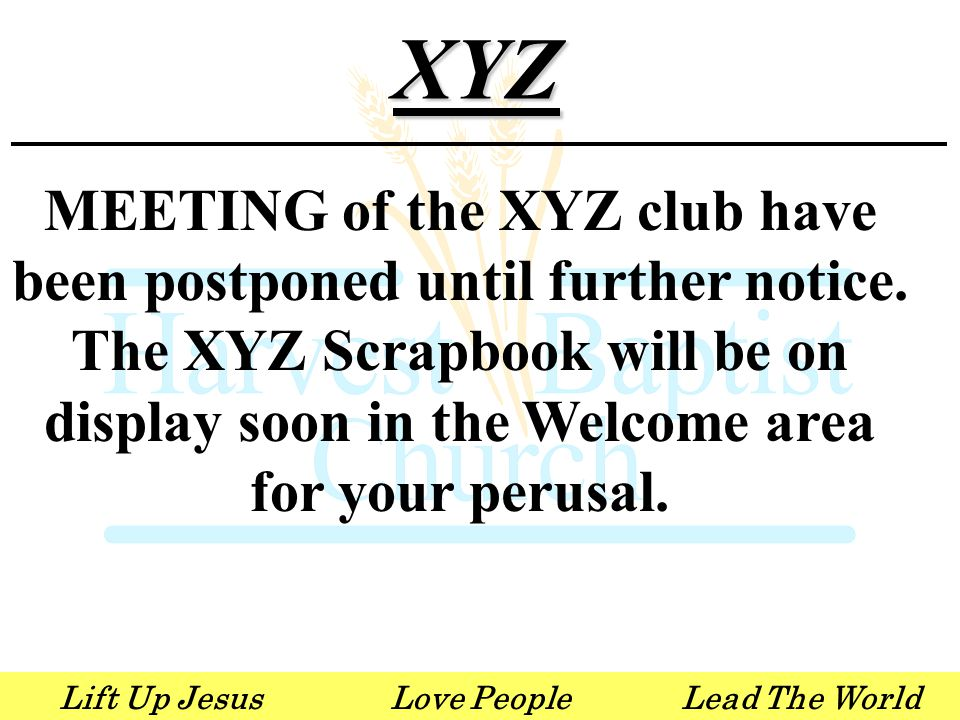 Lift Up JesusLove PeopleLead The WorldXYZ MEETING of the XYZ club have been postponed until further notice.