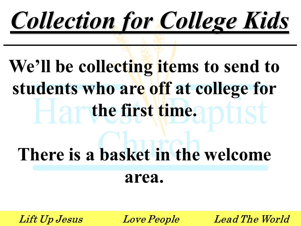 Lift Up JesusLove PeopleLead The World Collection for College Kids We'll be collecting items to send to students who are off at college for the first time.