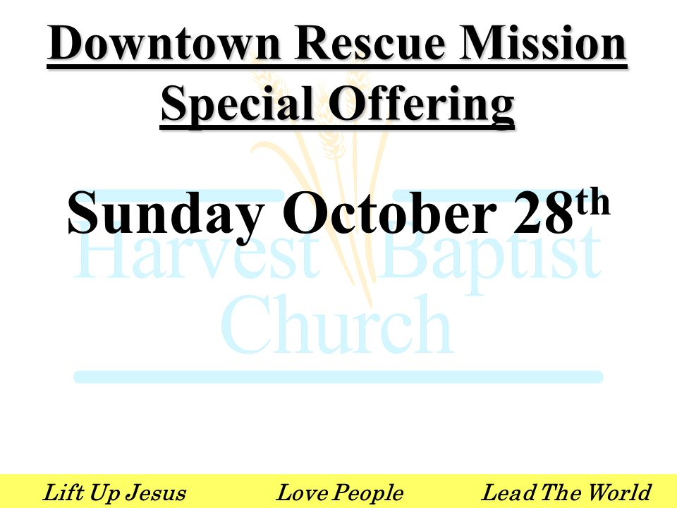 Lift Up JesusLove PeopleLead The World Downtown Rescue Mission Special Offering Sunday October 28 th
