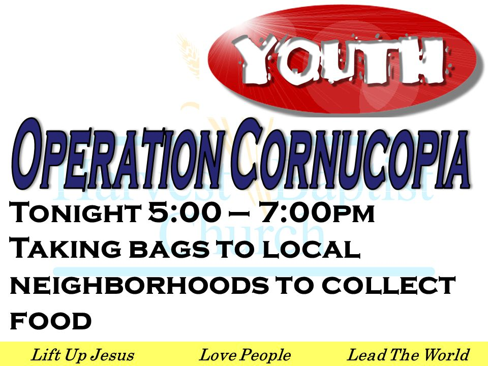 Lift Up JesusLove PeopleLead The World Tonight 5:00 – 7:00pm Taking bags to local neighborhoods to collect food