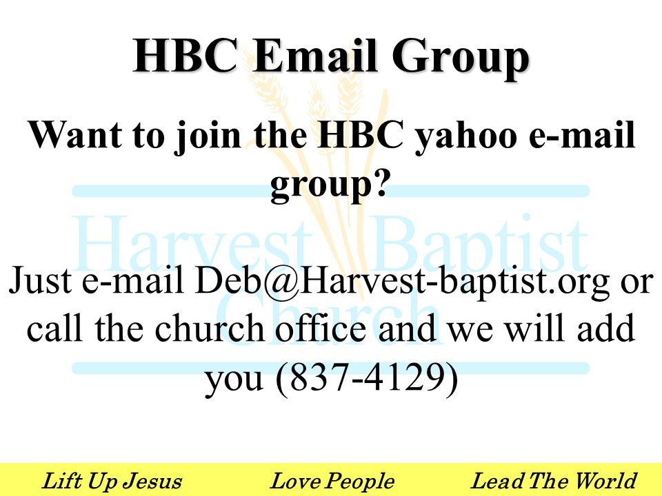 Lift Up JesusLove PeopleLead The World HBC Email Group Want to join the HBC yahoo e-mail group.
