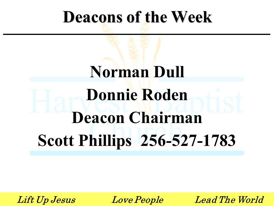 Lift Up JesusLove PeopleLead The World Norman Dull Donnie Roden Deacon Chairman Scott Phillips 256-527-1783 Deacons of the Week