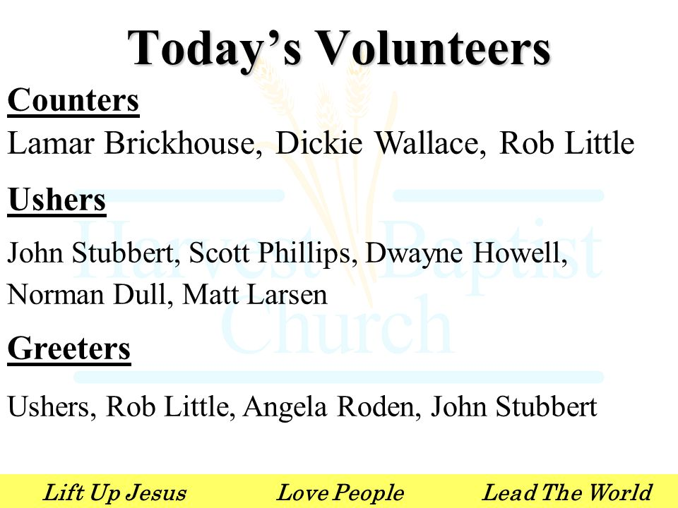 Lift Up JesusLove PeopleLead The World Counters Lamar Brickhouse, Dickie Wallace, Rob Little Ushers John Stubbert, Scott Phillips, Dwayne Howell, Norm