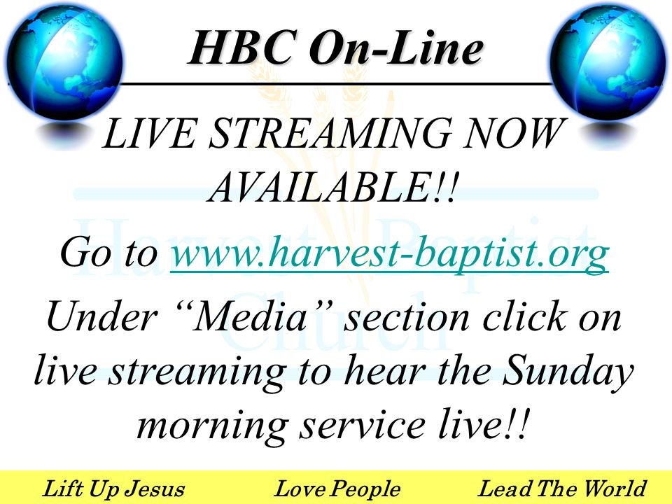 "Lift Up JesusLove PeopleLead The World LIVE STREAMING NOW AVAILABLE!! Go to www.harvest-baptist.orgwww.harvest-baptist.org Under ""Media"" section click"