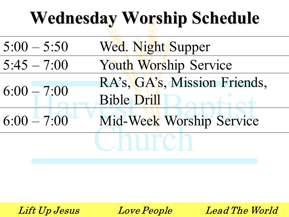 Lift Up JesusLove PeopleLead The World Wednesday Worship Schedule 5:00 – 5:50Wed. Night Supper 5:45 – 7:00Youth Worship Service 6:00 – 7:00 RA's, GA's