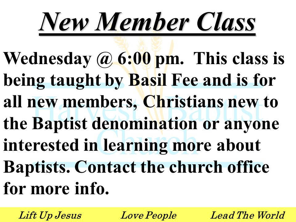 Lift Up JesusLove PeopleLead The World New Member Class Wednesday @ 6:00 pm. This class is being taught by Basil Fee and is for all new members, Chris