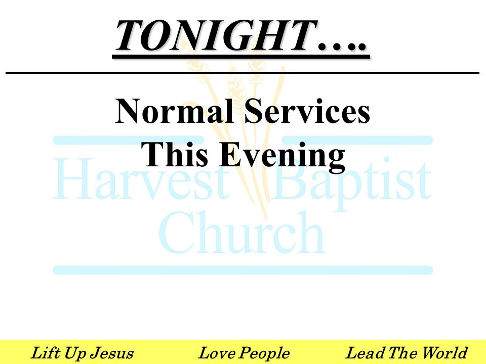 Lift Up JesusLove PeopleLead The WorldTONIGHT…. Normal Services This Evening