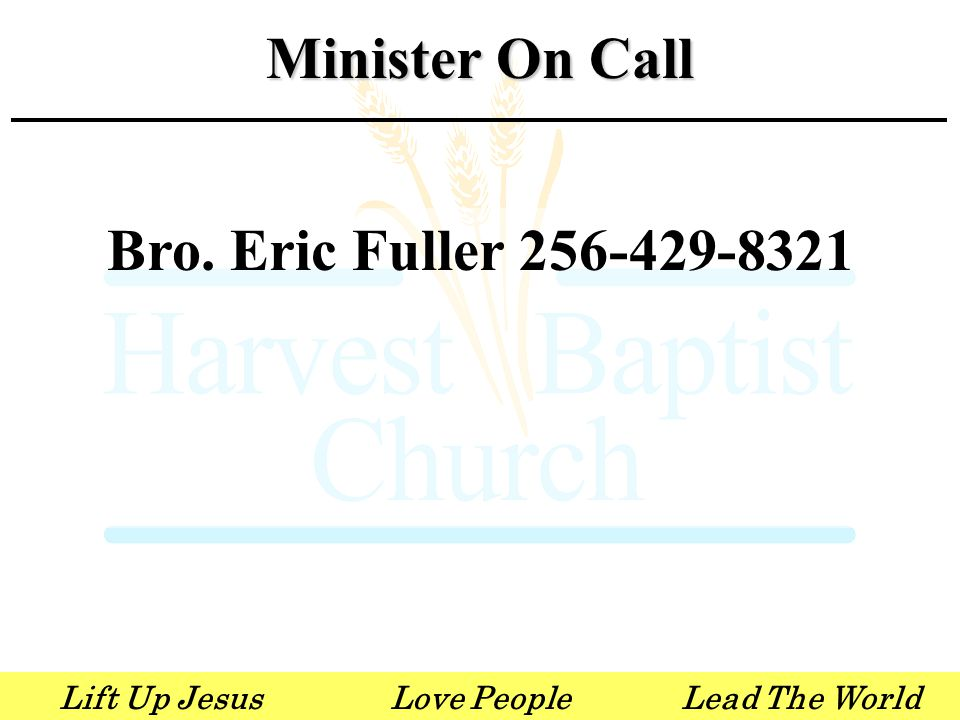 Lift Up JesusLove PeopleLead The World Bro. Eric Fuller 256-429-8321 Minister On Call
