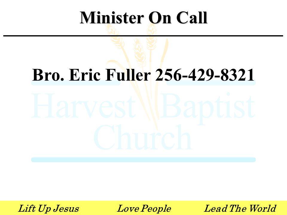 Lift Up JesusLove PeopleLead The World Visit us on-line www.harvest-baptist.org