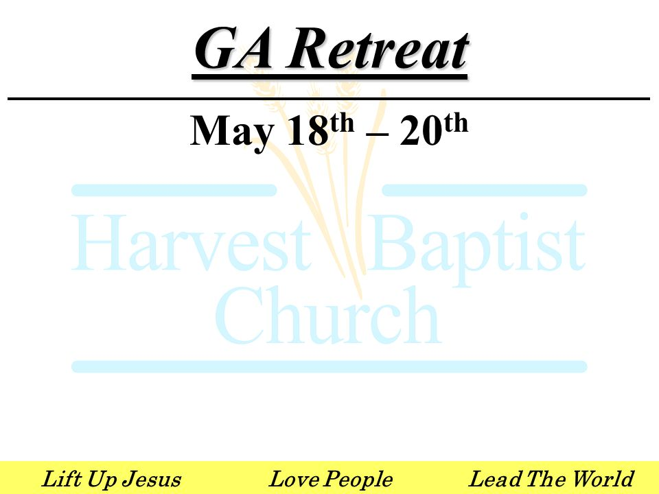 Lift Up JesusLove PeopleLead The World GA Retreat May 18 th – 20 th