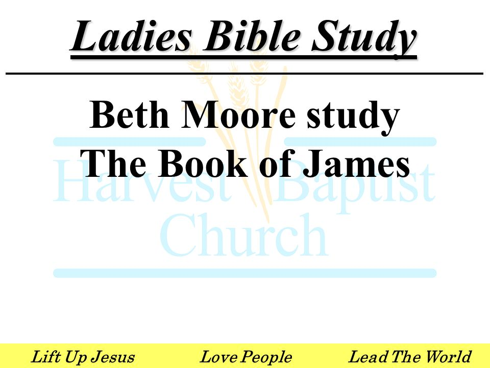 Lift Up JesusLove PeopleLead The World Ladies Bible Study Beth Moore study The Book of James