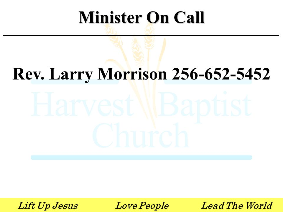 Lift Up JesusLove PeopleLead The World Bro. Chad Ortner 256-698-7142 Minister On Call