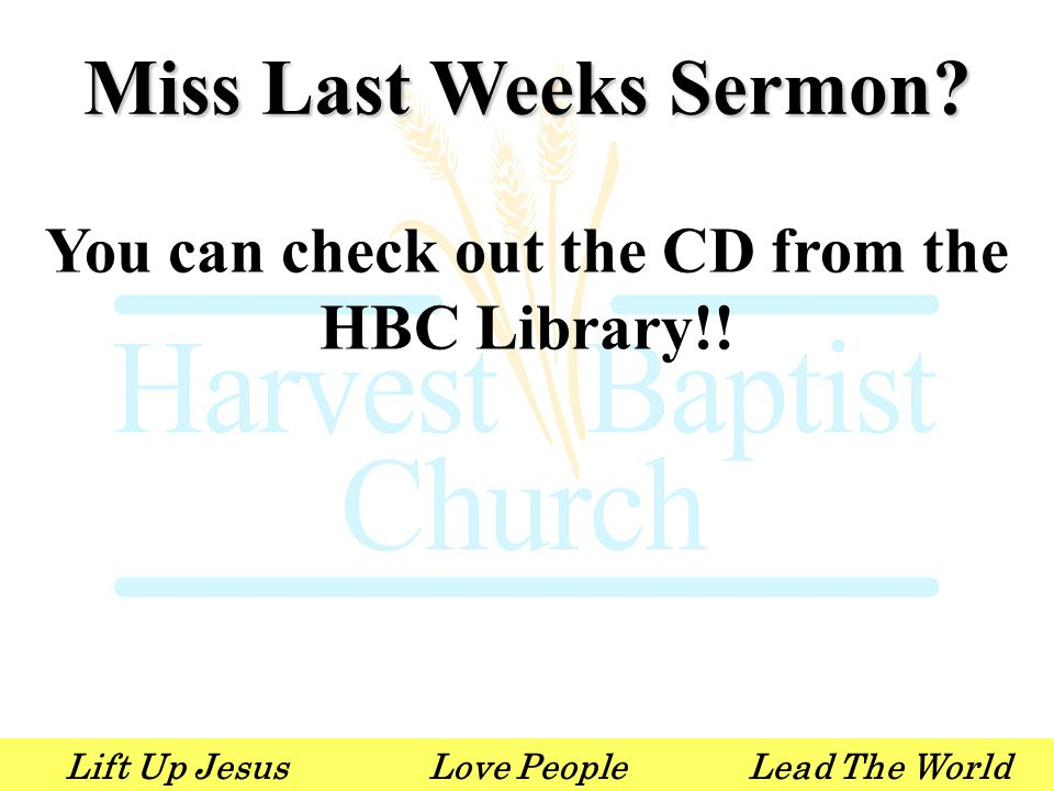Lift Up JesusLove PeopleLead The World Miss Last Weeks Sermon? You can check out the CD from the HBC Library!!