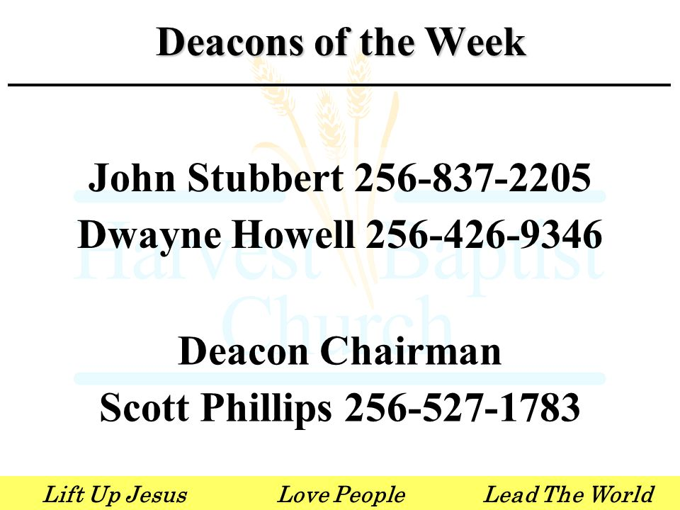 Lift Up JesusLove PeopleLead The World John Stubbert 256-837-2205 Dwayne Howell 256-426-9346 Deacon Chairman Scott Phillips 256-527-1783 Deacons of th