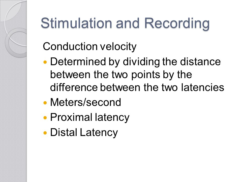 Stimulation and Recording Conduction velocity Determined by dividing the distance between the two points by the difference between the two latencies M