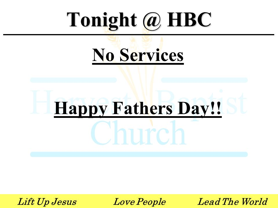 Lift Up JesusLove PeopleLead The World No Services Happy Fathers Day!! Tonight @ HBC