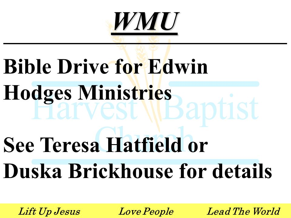 Lift Up JesusLove PeopleLead The WorldWMU Bible Drive for Edwin Hodges Ministries See Teresa Hatfield or Duska Brickhouse for details