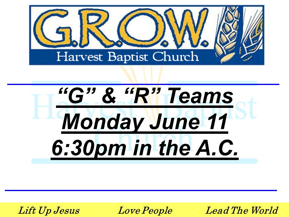 Lift Up JesusLove PeopleLead The World G & R Teams Monday June 11 6:30pm in the A.C.