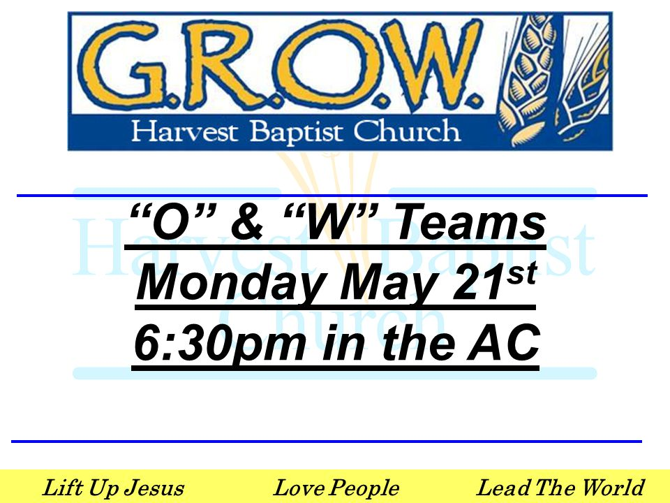 Lift Up JesusLove PeopleLead The World O & W Teams Monday May 21 st 6:30pm in the AC