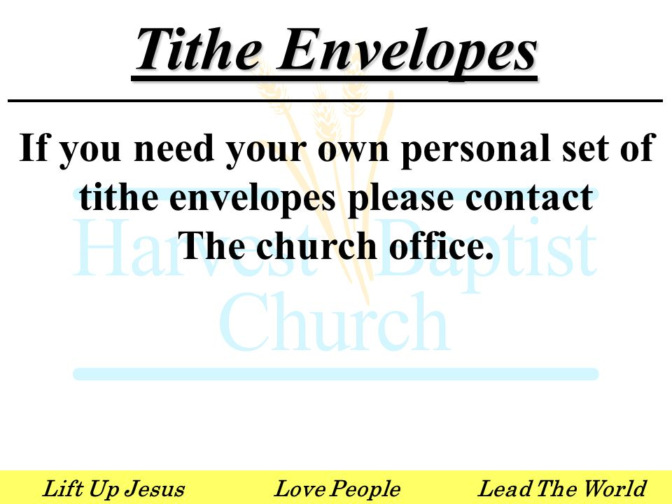 Lift Up JesusLove PeopleLead The World Tithe Envelopes If you need your own personal set of tithe envelopes please contact The church office.