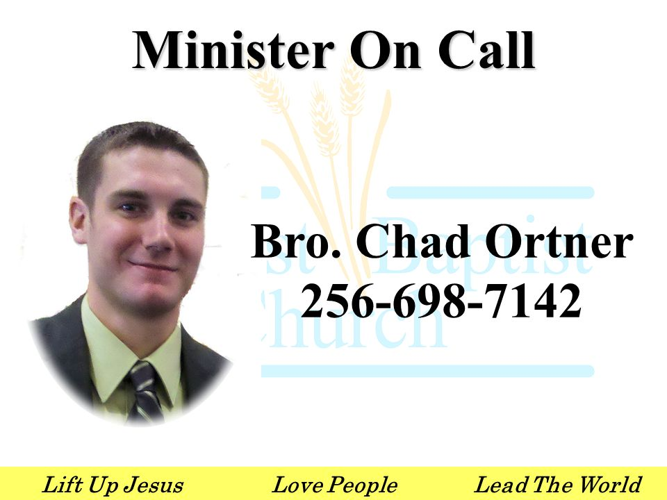 Lift Up JesusLove PeopleLead The World Minister On Call Bro. Chad Ortner 256-698-7142