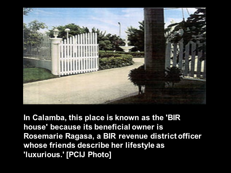 In Calamba, this place is known as the 'BIR house' because its beneficial owner is Rosemarie Ragasa, a BIR revenue district officer whose friends desc
