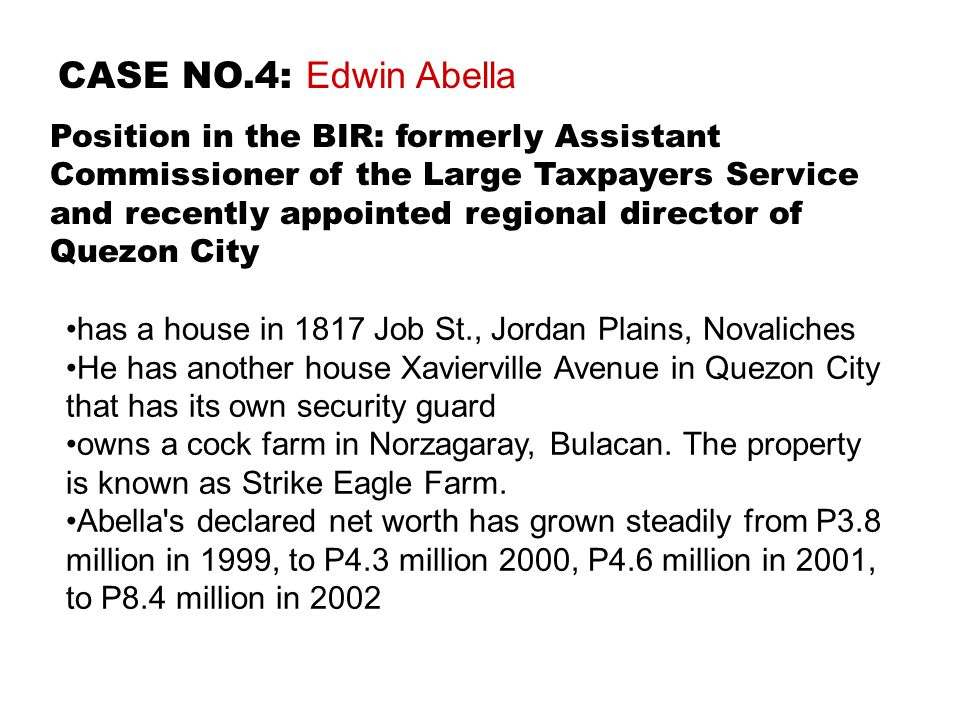 Position in the BIR: formerly Assistant Commissioner of the Large Taxpayers Service and recently appointed regional director of Quezon City CASE NO.4: