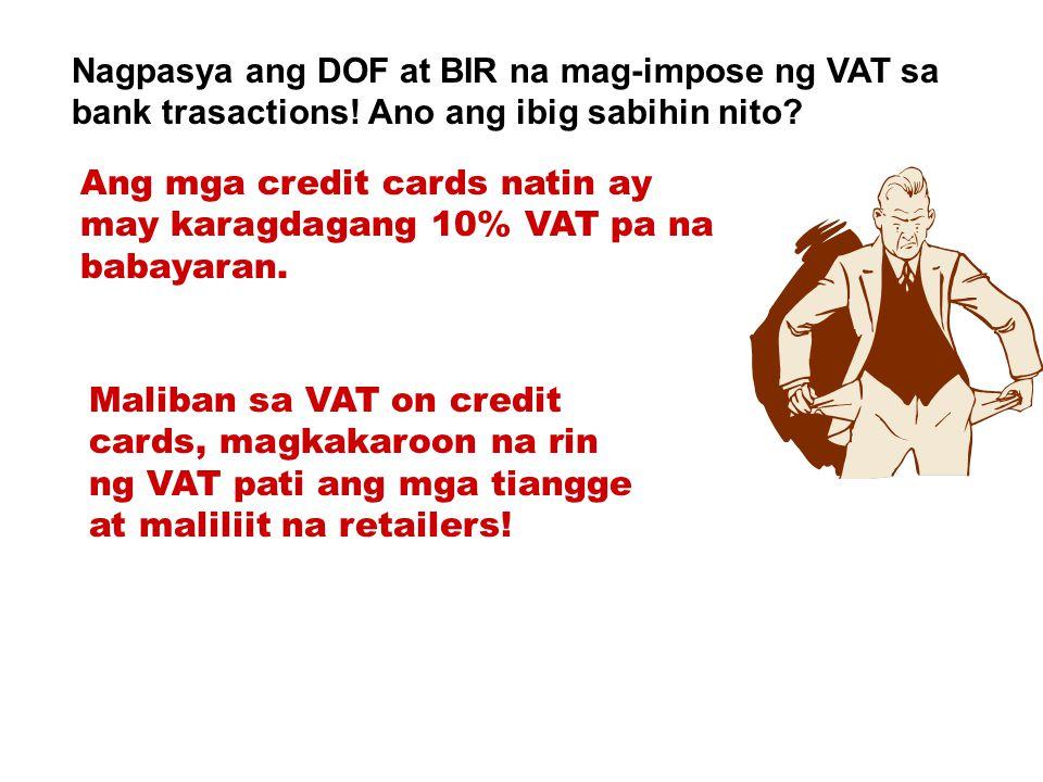 Nagpasya ang DOF at BIR na mag-impose ng VAT sa bank trasactions! Ano ang ibig sabihin nito? Ang mga credit cards natin ay may karagdagang 10% VAT pa