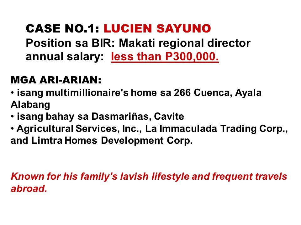 CASE NO.1: LUCIEN SAYUNO Position sa BIR: Makati regional director annual salary: less than P300,000. MGA ARI-ARIAN: isang multimillionaire's home sa