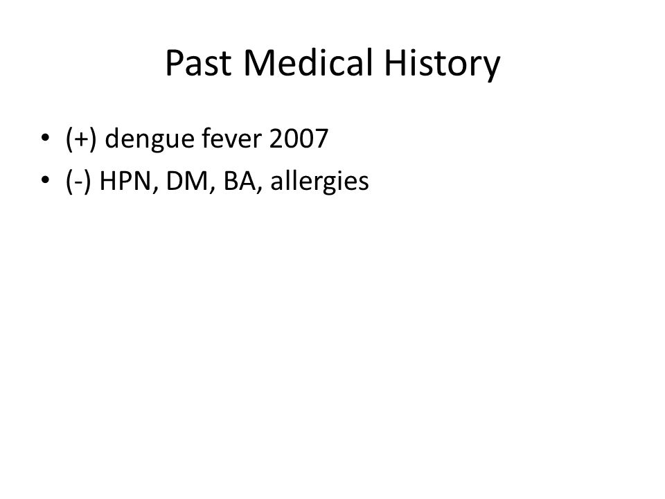 Past Medical History (+) dengue fever 2007 (-) HPN, DM, BA, allergies