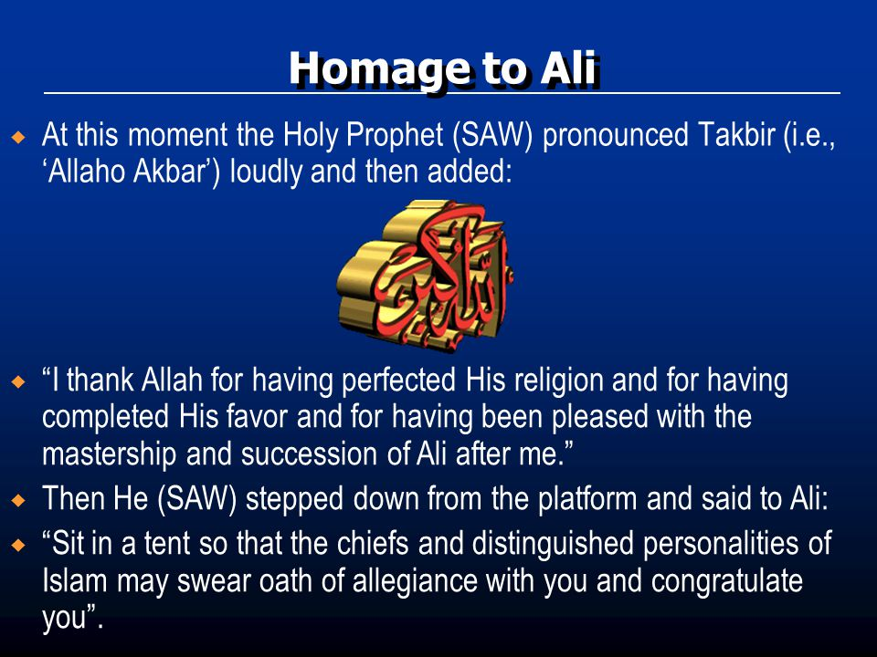 " At this moment the Holy Prophet (SAW) pronounced Takbir (i.e., 'Allaho Akbar') loudly and then added:  ""I thank Allah for having perfected His reli"