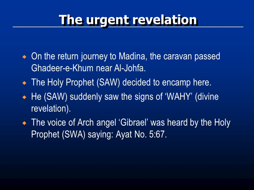 The End Visit the following web sites for answers and more information on the Ghadeer-e-Khum incident http://www.ezsoftech.com/islamic/ghadir.asp http://www.al-islam.org/ghadir/ Visit the following web sites for answers and more information on the Ghadeer-e-Khum incident http://www.ezsoftech.com/islamic/ghadir.asp http://www.al-islam.org/ghadir/