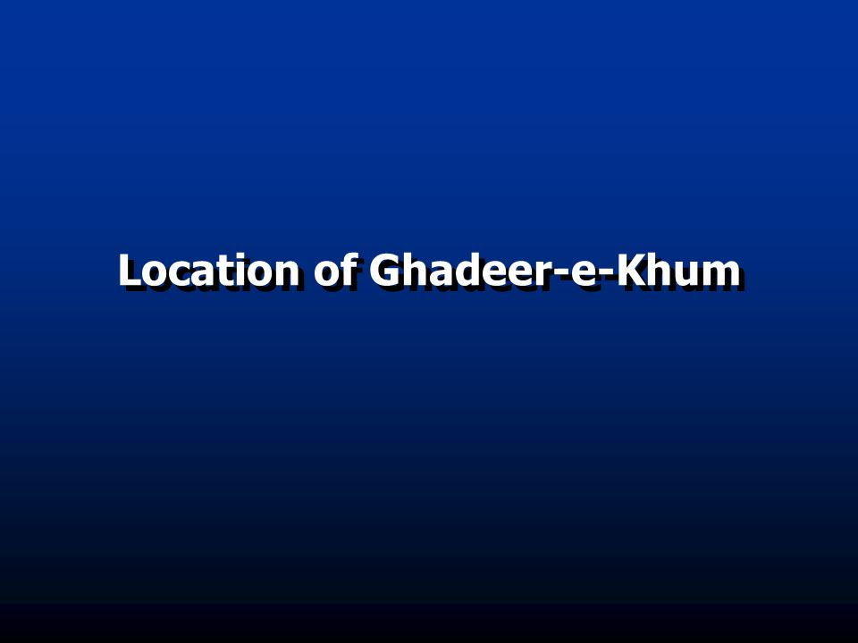  Ghadeer is on the way from Mecca to Madina.