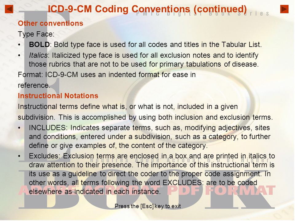 ICD-9-CM Coding Conventions (continued) Other conventions Type Face: BOLD: Bold type face is used for all codes and titles in the Tabular List. Italic