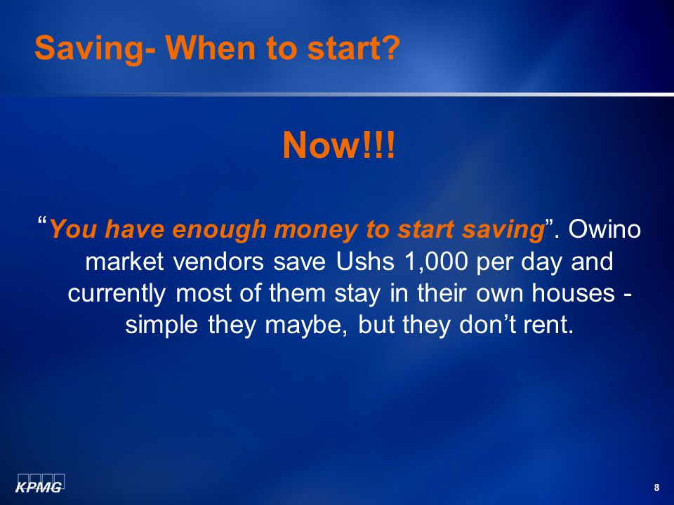 8 Saving- When to start.Now!!. You have enough money to start saving .